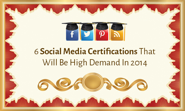 6 Social Media Certifications That Will Be High Demand In 2014