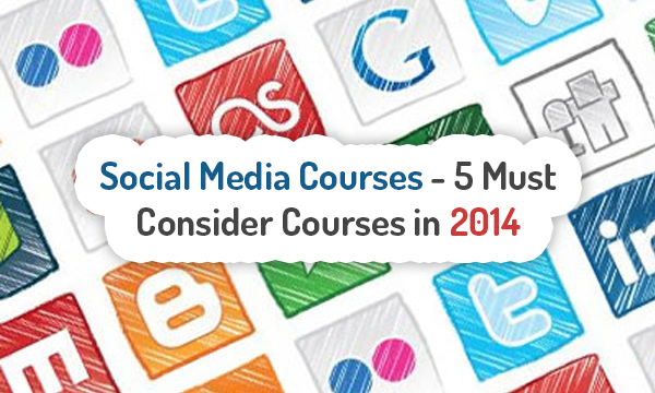 Social Media Courses: 5 Must Consider Courses in 2014