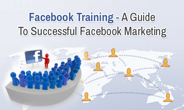 Facebook Training-A Guide To Successful Facebook Marketing