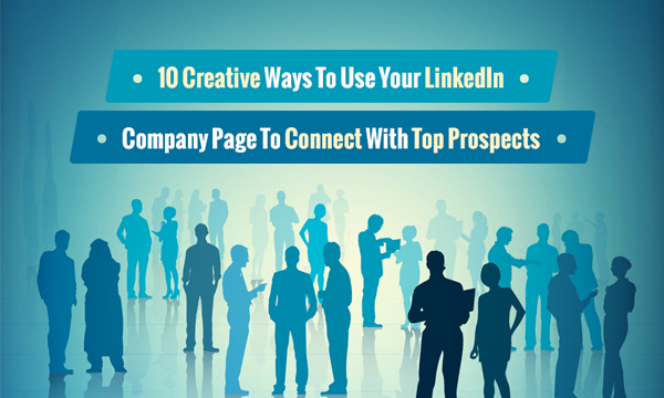 WMU2-10 Creative Ways To Use Your LinkedIn Company Page To Connect With Top Prospects