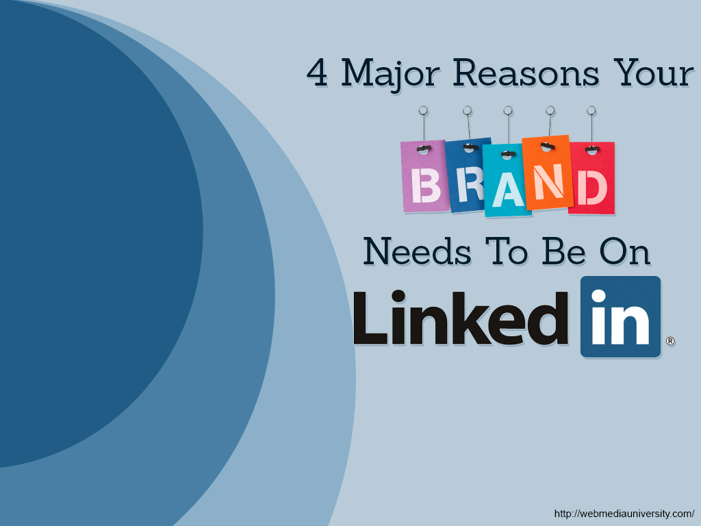 4 Major Reasons Why Your Brand Needs to be on LinkedIn